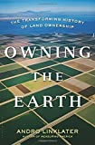 Owning the Earth: The Transforming History of Land Ownership by Andro Linklater (2013-11-12)