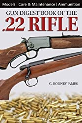The Gun Digest Book of the .22 Rifle by C. Rodney James (2010-09-02)