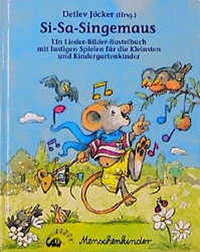 Si-Sa-Singemaus: Ein Lieder-Bilder-Bastelbuch mit vielen Spielen