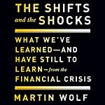The Shifts and the Shocks: What We've Learned - and Have Still to Learn - from the Financial Crisis | Martin Wolf