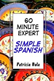 60 Minute Expert: Simple Spanish, Patricia Avla, 1468122134