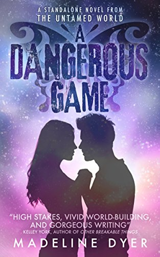 A Dangerous Game: A Sci-Fi Dystopian Romance (A Standalone Novel from the Untamed World)