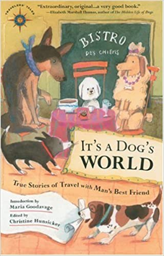 It's a Dog's World: True Stories of Travel with Man's Best Friend (Travelers' Tales Guides) (2005-02-17)