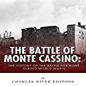 The Battle of Monte Cassino: The History of the Battle for Rome During World War II Audiobook by  Charles River Editors Narrated by David Zarbock
