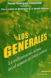 Los generales / The Generals: La Militarizacion Del Pais En El Sexenio De Felipe Calderon / the Militarization of the Country During the Administration of Felipe Calderon