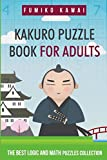 Kakuro Puzzle Book For Adults: The Best Logic and Math Puzzles Collection (Kakuro Large Print Puzzles)