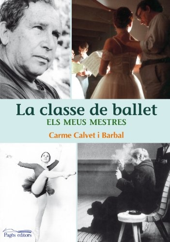 Descargar Libro La Classe De Ballet: Els Meus Mestres Carme Calvet Barbal