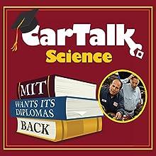 Car Talk Science: MIT Wants Its Diplomas Back Radio/TV Program by Tom Magliozzi, Ray Magliozzi Narrated by Tom Magliozzi, Ray Magliozzi