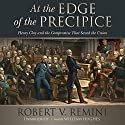 At the Edge of the Precipice: Henry Clay and the Compromise That Saved the Union Audiobook by Robert V. Remini Narrated by William Hughes
