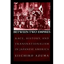 Between Two Empires: Race, History, and Transnationalism in Japanese America