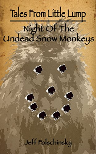 Tales From Little Lump - Night Of The Undead Snow Monkeys