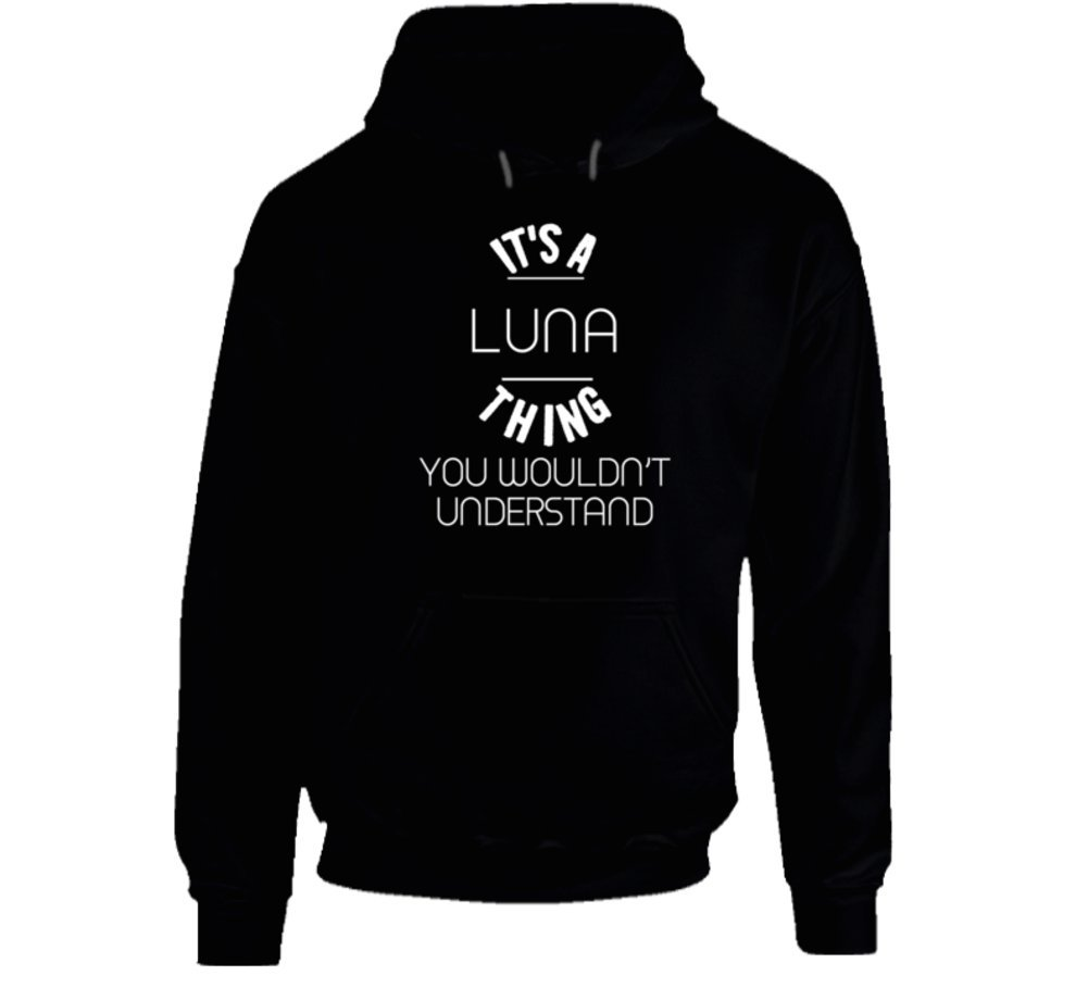 You Wouldnt Understand Hoodie Its A Luna Thing