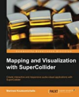 Mapping and Visualization with SuperCollider Front Cover