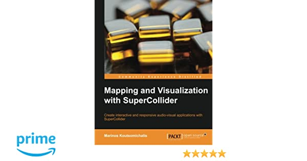 Mapping and visualization with supercollider marinos mapping and visualization with supercollider marinos koutsomichalis 9781783289677 amazon books fandeluxe Images