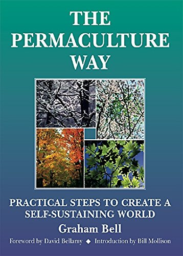 The Permaculture Way: Practical Steps to Create a Self-Sustaining World - Chelsea Ships Bell
