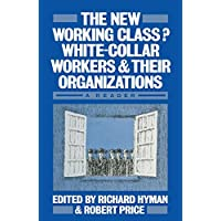 The New Working Class?: White-Collar Workers and their Organizations- A Reader