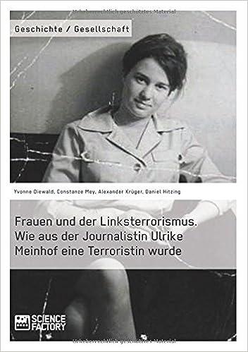Frauen und der Linksterrorismus. Wie aus der Journalistin Ulrike Meinhof eine Terroristin wurde