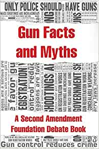 Amazon Com Gun Facts And Myths A Second Amendment Foundation Debate Book 9780936783703 Second Amendment Foundation Staff Books