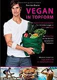 Vegan in Topform - Der vegane Ernährungsratgeber für Höchstleistungen in Sport und Alltag - Die Thrive-Diät des berühmten kanadischen Triathleten