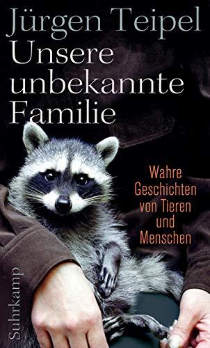 Unsere unbekannte Familie: Wahre Geschichten von Tieren und Menschen (suhrkamp taschenbuch)