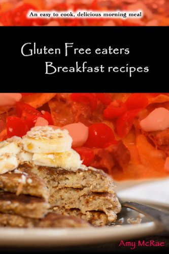 Gluten Free Eaters Breakfast Recipes An Easy To Cook Delicious Morning Meal