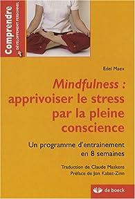 Mindfulness : apprivoiser le stress par la pleine conscience : Un programme d'entraînement de 8 semaines par Edel Maex