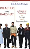 Preacher in a Hard Hat: A Guide to Preaching for
