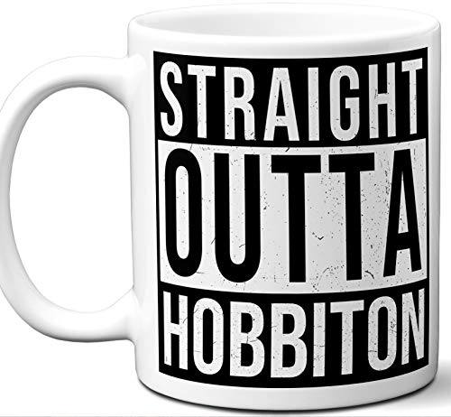 Gift Mug For in J. R. R. Tolkien's The Lord of the Rings and The Hobbit. Fan. Straight Outta Hobbiton. Funny Him Her Coffee Tea Women Men Birthday Christmas Fathers Day Mothers Day.