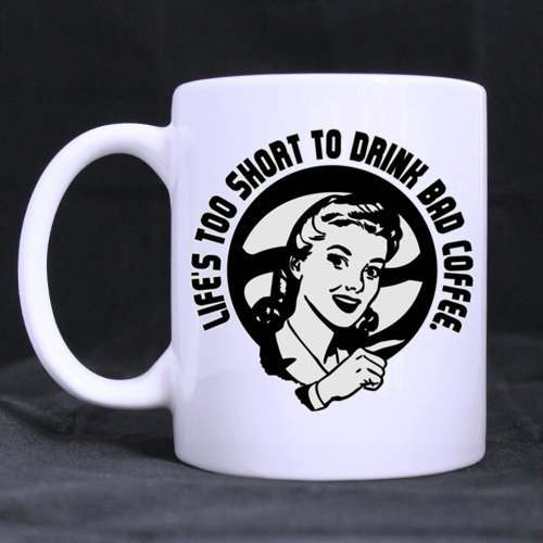 Funny White Mug 'LIFE'S TOO SHORT TO DRINK BAD COFFEE' Ceramic Coffee White Mug (11 Ounce) - Best Houseware / Necessities / Gift / Home / Office / Shop Choice