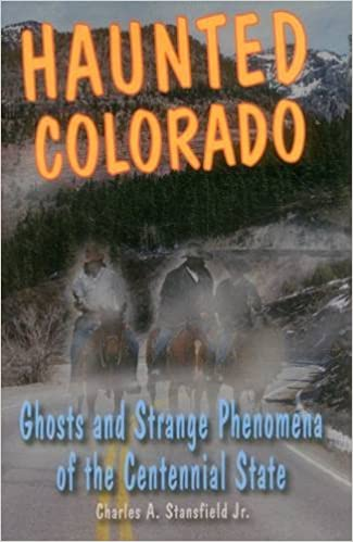 Haunted Colorado: Ghosts & Strange Phenomena of the Centennial State (Haunted Series) Paperback – July 11, 2011 by Jr. Stansfield, Charles A. (Author)