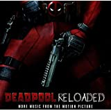 Deadpool Reloaded (More Music From The Motion Picture)