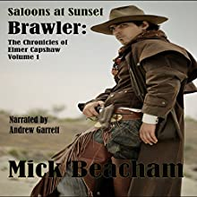 Saloons at Sunset: The Chronicles of Elmer Capshaw, Book 1 Audiobook by Mick Beacham Narrated by Andrew Garrett