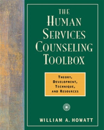The Human Services Counseling Toolbox: Theory, Development, Technique, and Resources (Field/Practicum/Internship)