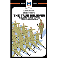 The True Believer: Thoughts on the Nature of Mass Movements (The Macat Library) (English Edition)