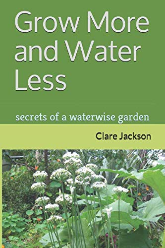 Grow More and Water Less: secrets of a waterwise garden (GreenFootprint Organic Gardening)