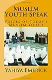 Muslim Youth Speak, Yahiya Emerick, 1495217558