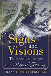 Signs and Visions - The Seen and Unseen: A Personal Testimony by Frank T. Whitehurst (2014-03-31)