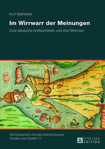 Im Wirrwarr der Meinungen: Zwei deutsche Antifaschisten und ihre Stimmen (Die Deutschen und das östliche Europa. Studien und Quellen)