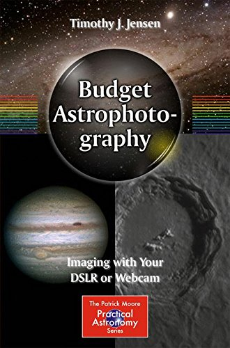 Budget Astrophotography: Imaging with Your DSLR or Webcam (The Patrick Moore Practical Astronomy Series)