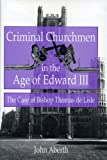 Criminal Churchmen in the Age of Edward III : The Case of Bishop Thomas de Lisle, Aberth, John, 0271015187