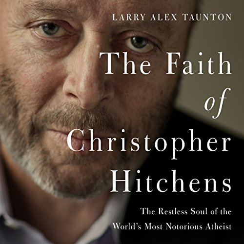 The Faith of Christopher Hitchens: The Restless Soul of the World's Most Notorious Atheist Audiobook [Free Download by Trial] thumbnail