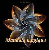 Mandala magique - coloriages pour adultes: Coloriage anti-stress