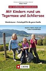 Wandern mit Kindern rund um Tegernsee und Schliersee: Erlebnistouren und Hüttenwanderungen für Familien, mit Wanderungen am Spitzingsee und bei ... - Freizeitspaß für die ganze Familie