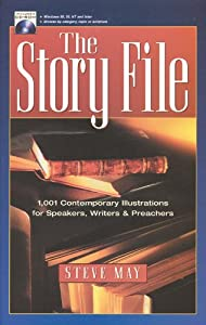 The Story File: 1,001 Contemporary Illustrations for Speakers, Writers and Preachers