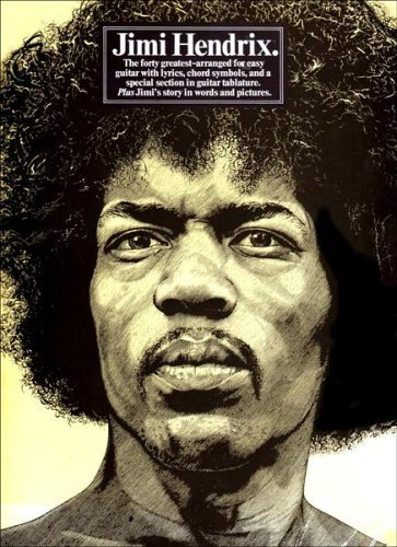 Jimi Hendrix. The forty greatest-arranged for easy guitar with lyrics, chord symbols, and a special section in guitar tablature. Plus Jimi's story in words and Pictures, Jimi Hendrix