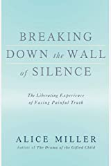 Breaking Down the Wall of Silence: The Liberating Experience of Facing Painful Truth Paperback