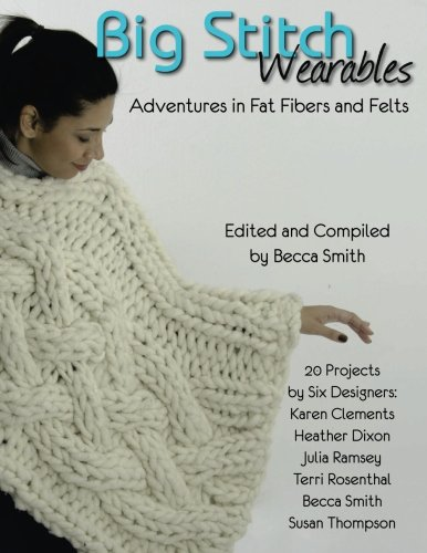 Big Stitch Wearables: Adventures in Fat Fibers and Felts (Big Stitch Knitting and Crochet) (Volume - Felt Chunky