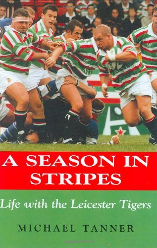 A Season in Stripes: Life with the Leicester Tigers