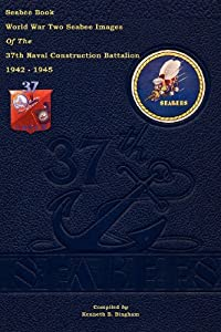 Seabee Book World War Two--Seabee Images Of the 37th Naval Construction Battalion: 1942 - 1945 from CreateSpace Independent Publishing Platform