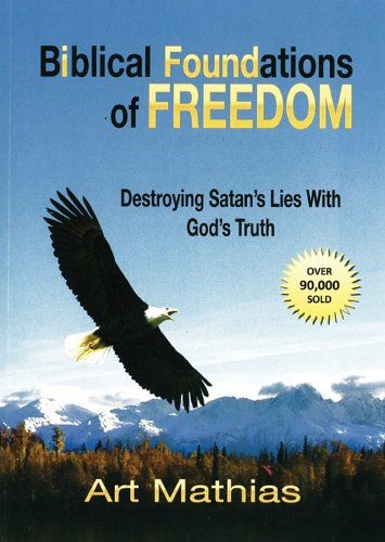 Biblical Foundations for Freedom: Destroying Satan's Lies with God's (Freedoms Foundation)